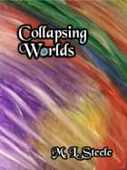 Collapsing Worlds ebook by ML Steele