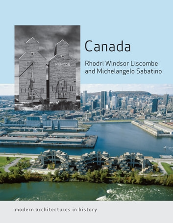 Canada - Modern Architectures in History ebook by Michelangelo Sabatino,Rhodri Windsor Liscombe
