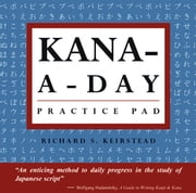 Kana a Day Practice Pad - Practice basic Japanese hiragana and katakana and learn a year's worth of Japanese letters in just minutes a day. ebook by Richard S. Keirstead