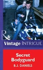 Secret Bodyguard (Mills & Boon Vintage Intrigue) ebook by B.J. Daniels