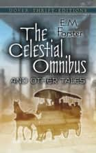 The Celestial Omnibus and Other Tales ebook by E.M. Forster