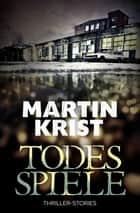 Todesspiele - Thriller-Stories eBook by Martin Krist