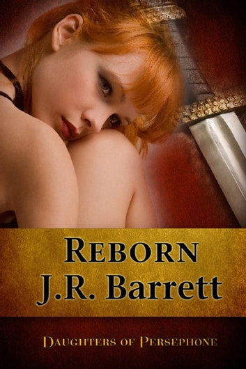 Daughters of Persephone, Reborn - Daughters of Persephone, #3 ebook by J.R. Barrett