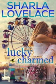 Lucky Charmed ebook by Sharla Lovelace