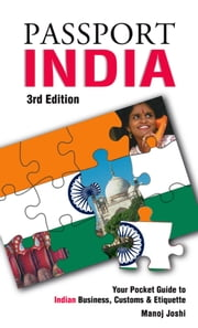 Passport India, 3rd: Your Pocket Guide to Indian Business, Customs & Etiquette ebook by Joshi, Manoj