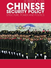 Chinese Security Policy - Structure, Power and Politics ebook by Robert Ross