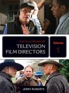 Encyclopedia of Television Film Directors ebook by Jerry Roberts