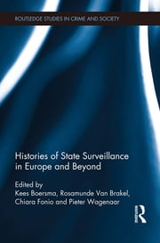 Histories of State Surveillance in Europe and Beyond ebook by Kees Boersma,Rosamunde van Brakel,Chiara Fonio,Pieter Wagenaar