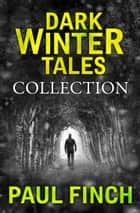 Dark Winter Tales: a collection of horror short stories (Dark Winter Tales) ebook by Paul Finch