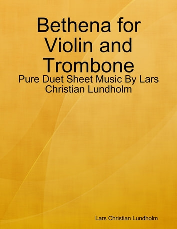 Bethena for Violin and Trombone - Pure Duet Sheet Music By Lars Christian Lundholm ebook by Lars Christian Lundholm