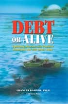 Debt or Alive ebook by Frances  Rahaim Ph.D.,Eric  Weld
