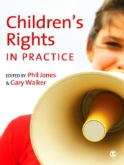 Children's Rights in Practice ebook by Phil Jones,Dr. Gary Walker