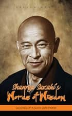Shunryu Suzuki's Words of Wisdom: Quotes of a Soto Zen Monk ebook by Sreechinth C
