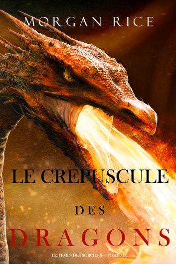 Le Crepuscule des Dragons (Le Temps des Sorciers — Tome Six) eBook by Morgan Rice