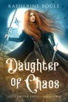 Daughter of Chaos ebook by Katherine Bogle