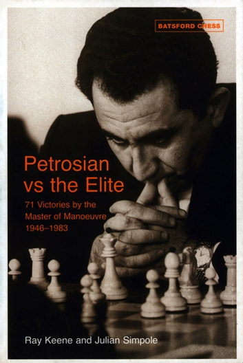 Petrosian vs the Elite - 71 victories by the master of manoeuvres 1946-1983 ebook by Raymond Keene