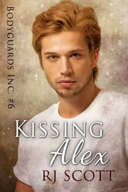 Kissing Alex ebook by RJ Scott