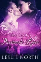 The Lord's Passionate Lover ebook by Leslie North