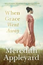 When Grace Went Away ebook by Meredith Appleyard