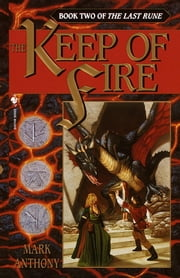 The Keep of Fire - Book Two of The Last Rune ebook by Mark Anthony
