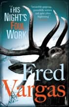 This Night's Foul Work ebook by Fred Vargas, Sian Reynolds