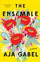 The Ensemble - A Novel eBook by Aja Gabel