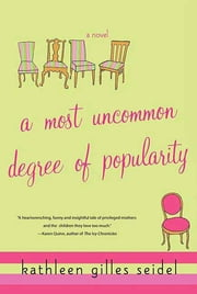 A Most Uncommon Degree of Popularity - A Novel ebook by Kathleen Gilles Seidel