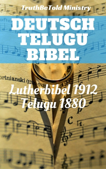 Deutsche Telugu Bibel - Lutherbibel 1912 - Telugu 1880 ebook by TruthBeTold Ministry,Joern Andre Halseth,Martin Luther,Lyman Jewett