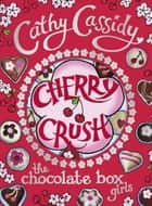 Chocolate Box Girls: Cherry Crush: Cherry Crush - Cherry Crush ebook by Cathy Cassidy