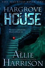 Hargrove House - The Haunted, #1 ebook by Allie Harrison