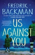 Us Against You - A Novel ebook by Fredrik Backman
