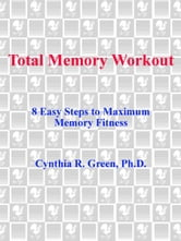 Total Memory Workout - 8 Easy Steps to Maximum Memory Fitness ebook by Cynthia R. Green