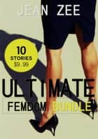 Ultimate Femdom Bundle - 10 Stories of Dominant Women in Charge of Their Men ebook by Jean Zee