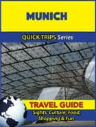 Munich Travel Guide (Quick Trips Series) - Sights, Culture, Food, Shopping & Fun ebook by Denise Khan