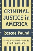Criminal Justice in America ebook by Roscoe Pound