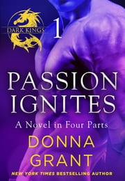 Passion Ignites: Part 1 - A Dark King Novel in Four Parts ebook by Donna Grant