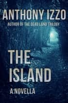 The Island - A Novella ebook by Anthony Izzo