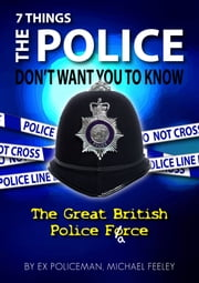 7 Things The Police Don't Want You To Know ebook by Michael Feeley