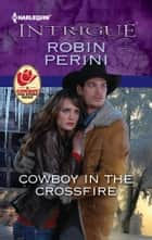 Cowboy in the Crossfire ebook by Robin Perini