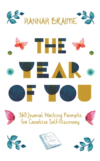 The Year of You - 365 Journal Writing Prompts for Creative Self-Discovery ebook by Hannah Braime
