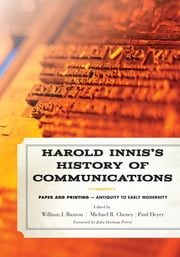 Harold Innis's History of Communications - Paper and Printing—Antiquity to Early Modernity ebook by William J. Buxton,Michael R. Cheney,Paul Heyer,John Durham Peters, A. Craig Baird Professor, The University of Iowa