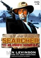 The Searcher 11: Bloody Sunday eBook by Len Levinson