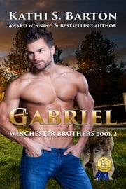 Gabriel - Winchester Brothers ebook by Kathi S. Barton