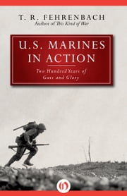 U.S. Marines in Action - Two Hundred Years of Guts and Glory ebook by T. R. Fehrenbach