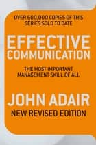 Effective Communication - The Most Important Management Skill of All ebook by John Adair