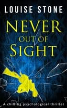 Never Out of Sight ebook by Louise Stone