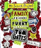 Tom Gates 12: Family, Friends and Furry Creatures ebook by Liz Pichon