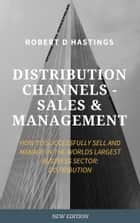 Channel Distribution Sales and Management ebook by Robert D Hastings