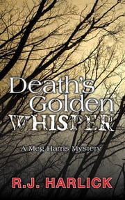 Death's Golden Whisper - A Meg Harris Mystery ebook by R.J. Harlick