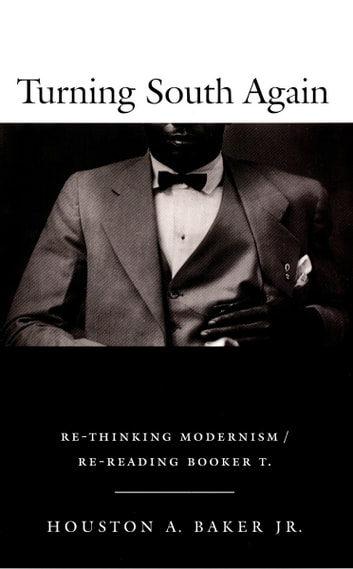 Turning South Again - Re-Thinking Modernism/Re-Reading Booker T. ebook by Houston A. Baker